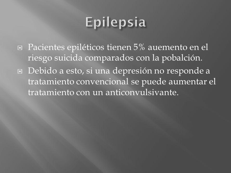 Pacientes epiléticos tienen 5% auemento en el riesgo suicida comparados con la pobalción. Debido a esto, si una depresión no responde a tratamiento co