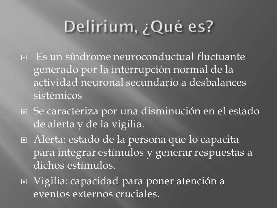 Es un síndrome neuroconductual fluctuante generado por la interrupción normal de la actividad neuronal secundario a desbalances sistémicos Se caracter