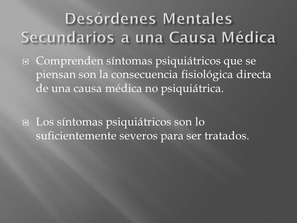 Condiciones médicas con síntomas psiquiátricos: Trastornos hidroelctrolíticos Cetoacidosis VIH, Lues, TB, Meningitis Vaculitis, LES Tumor en cerebro, páncreas Epilepsia, Alzheimer, Párkinson.