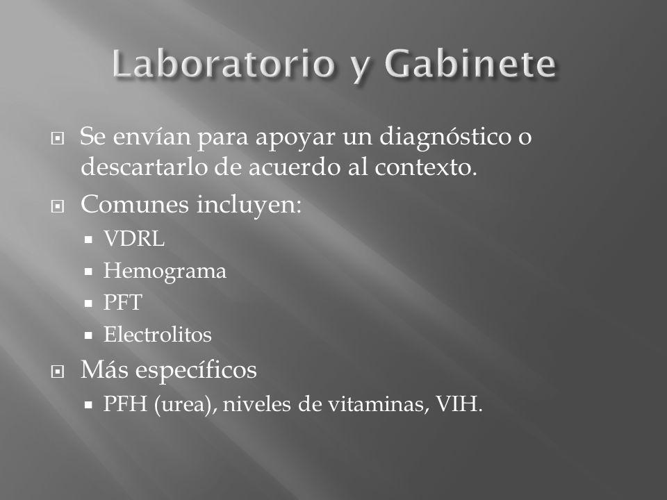 Se envían para apoyar un diagnóstico o descartarlo de acuerdo al contexto. Comunes incluyen: VDRL Hemograma PFT Electrolitos Más específicos PFH (urea