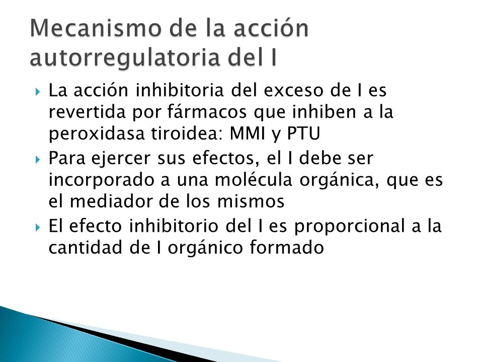 La acción inhibitoria del exceso de I es revertida por fármacos que inhiben a la peroxidasa tiroidea: MMI y PTU Para ejercer sus efectos, el I debe se