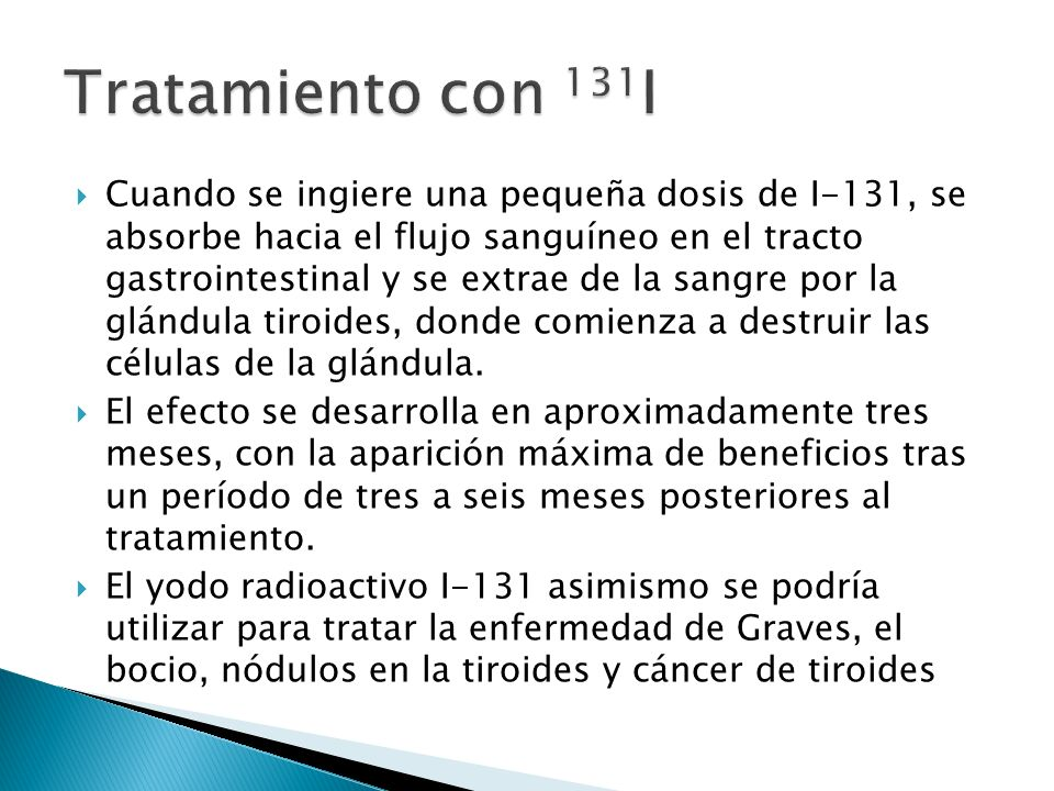 Cuando se ingiere una pequeña dosis de I-131, se absorbe hacia el flujo sanguíneo en el tracto gastrointestinal y se extrae de la sangre por la glándu