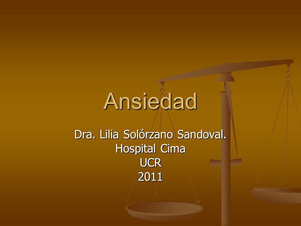 Ansiedad Dra. Lilia Solórzano Sandoval. Hospital Cima UCR2011
