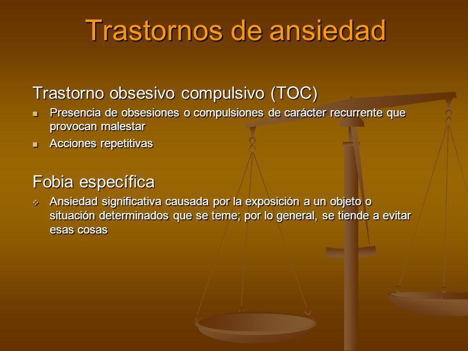 Trastornos de ansiedad Trastorno obsesivo compulsivo (TOC) Presencia de obsesiones o compulsiones de carácter recurrente que provocan malestar Presenc