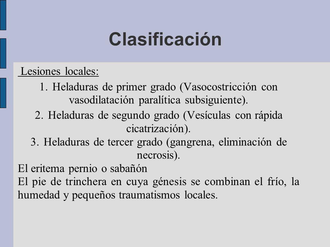Clasificación Lesiones locales: 1. Heladuras de primer grado (Vasocostricción con vasodilatación paralítica subsiguiente). 2. Heladuras de segundo gra