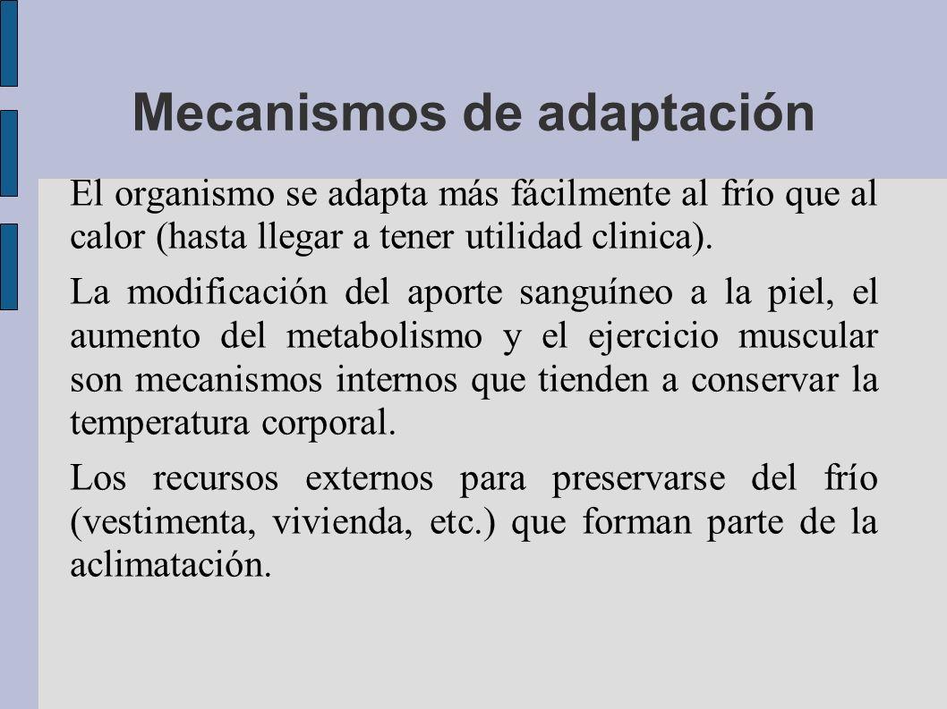 Mecanismos de adaptación El organismo se adapta más fácilmente al frío que al calor (hasta llegar a tener utilidad clinica). La modificación del aport