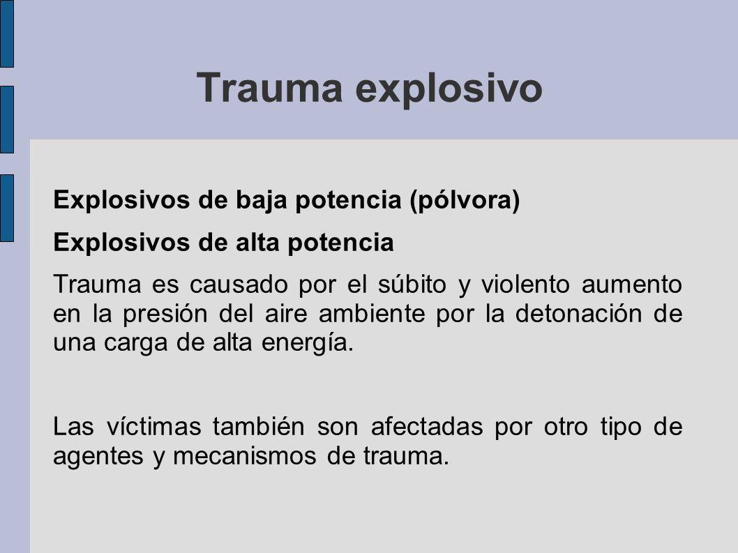 Explosivos de baja potencia (pólvora) Explosivos de alta potencia Trauma es causado por el súbito y violento aumento en la presión del aire ambiente p
