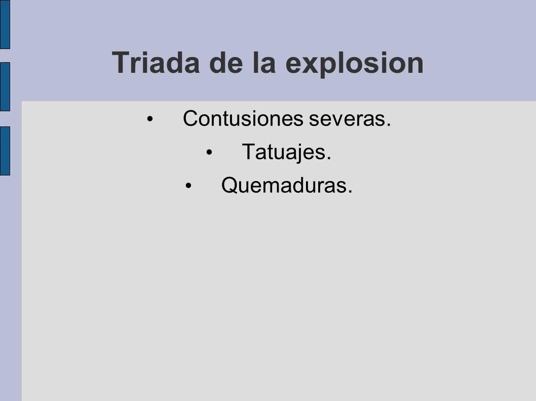 Triada de la explosion Contusiones severas. Tatuajes. Quemaduras.