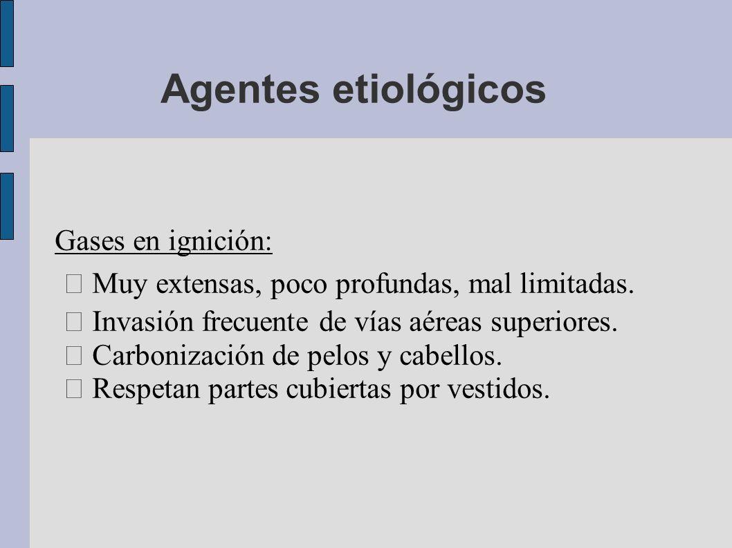 Agentes etiológicos Gases en ignición: Muy extensas, poco profundas, mal limitadas. Invasión frecuente de vías aéreas superiores. Carbonización de pel