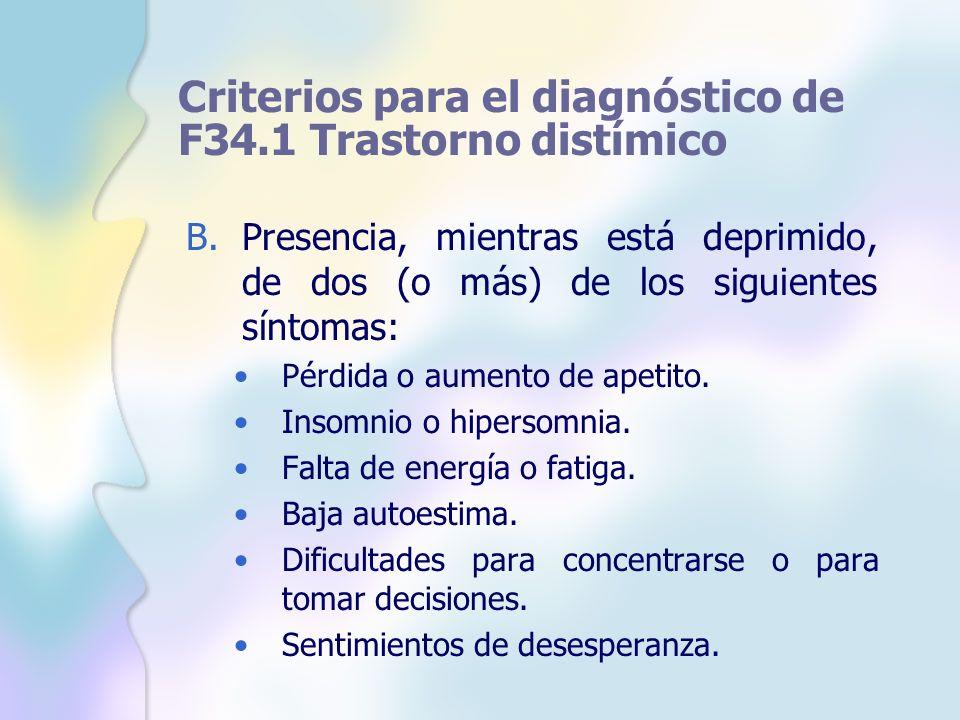 Criterios para el diagnóstico de F34.1 Trastorno distímico B.Presencia, mientras está deprimido, de dos (o más) de los siguientes síntomas: Pérdida o