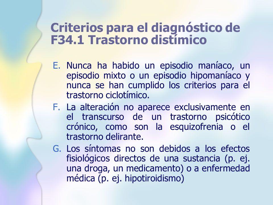 Criterios para el diagnóstico de F34.1 Trastorno distímico E.Nunca ha habido un episodio maníaco, un episodio mixto o un episodio hipomaníaco y nunca
