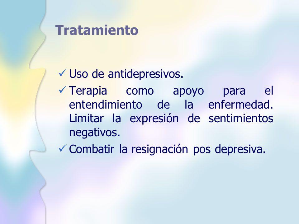 Tratamiento Uso de antidepresivos. Terapia como apoyo para el entendimiento de la enfermedad. Limitar la expresión de sentimientos negativos. Combatir