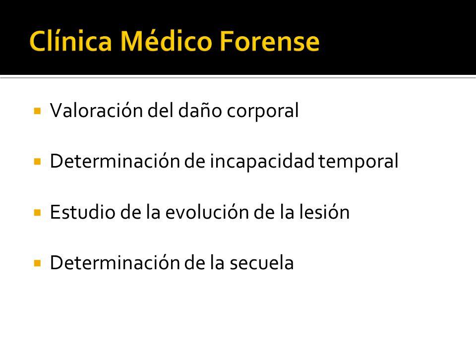 Valoración del daño corporal Determinación de incapacidad temporal Estudio de la evolución de la lesión Determinación de la secuela