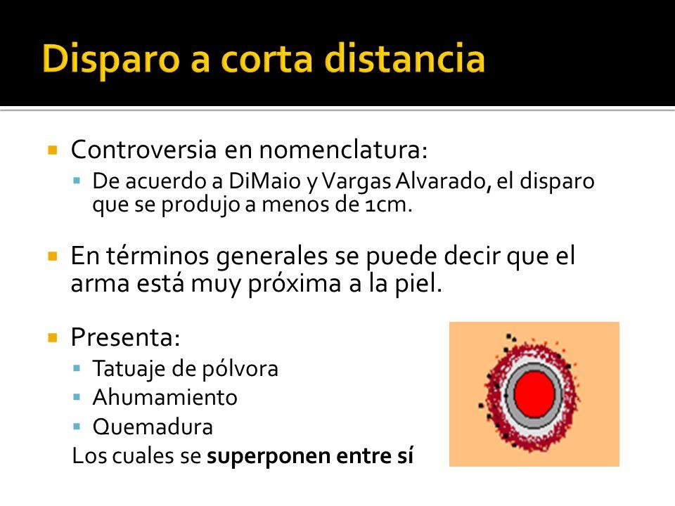 Controversia en nomenclatura: De acuerdo a DiMaio y Vargas Alvarado, el disparo que se produjo a menos de 1cm. En términos generales se puede decir qu