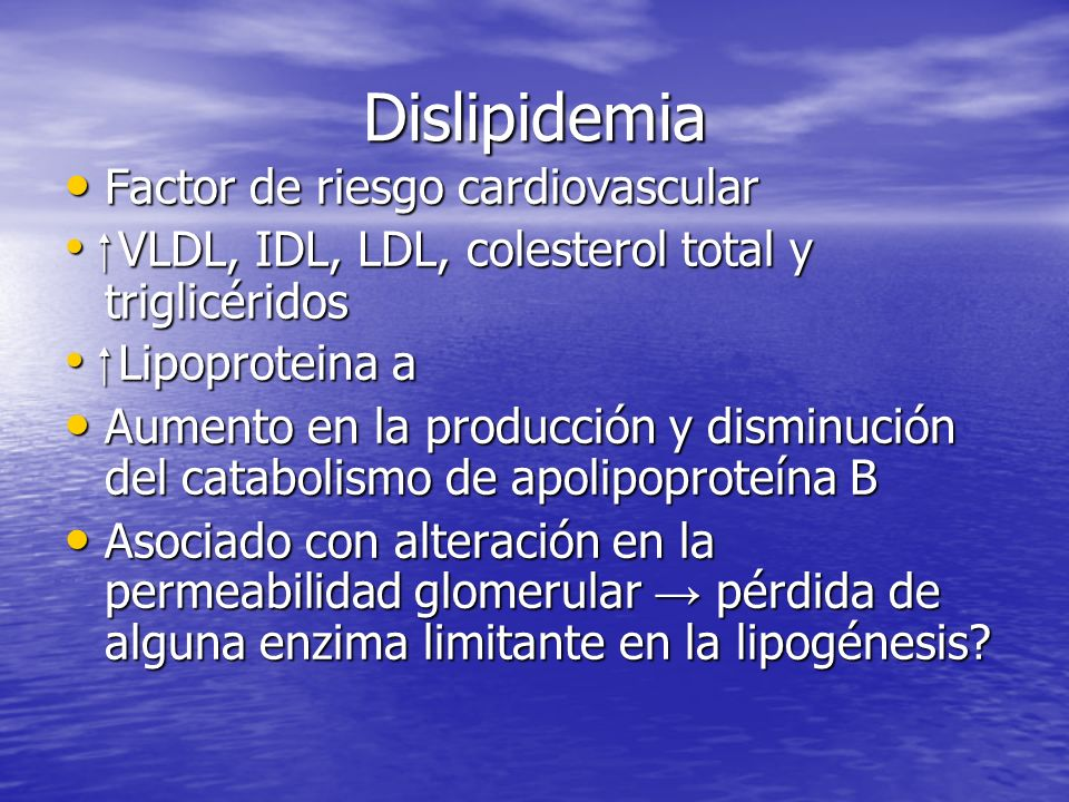 Dislipidemia Factor de riesgo cardiovascular Factor de riesgo cardiovascular VLDL, IDL, LDL, colesterol total y triglicéridos VLDL, IDL, LDL, colester