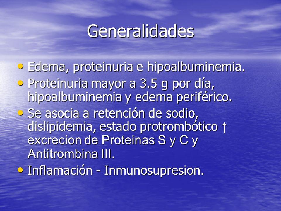 Generalidades Edema, proteinuria e hipoalbuminemia. Edema, proteinuria e hipoalbuminemia. Proteinuria mayor a 3.5 g por día, hipoalbuminemia y edema p