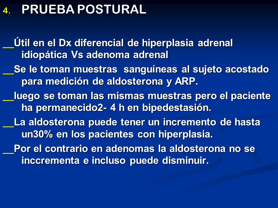 4. PRUEBA POSTURAL __Útil en el Dx diferencial de hiperplasia adrenal idiopática Vs adenoma adrenal __Se le toman muestras sanguíneas al sujeto acosta