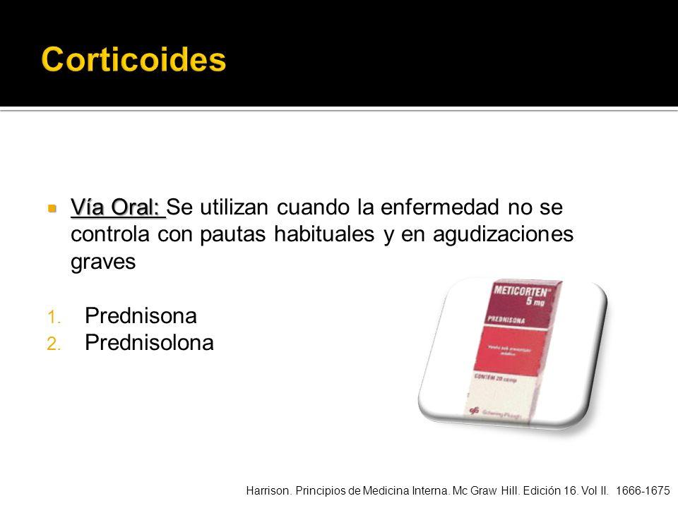 Vía Oral: Vía Oral: Se utilizan cuando la enfermedad no se controla con pautas habituales y en agudizaciones graves 1. Prednisona 2. Prednisolona Harr