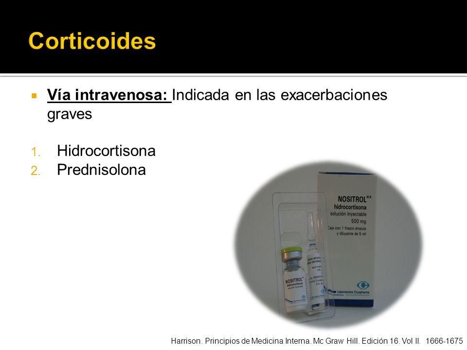 Vía intravenosa: Indicada en las exacerbaciones graves 1. Hidrocortisona 2. Prednisolona Harrison. Principios de Medicina Interna. Mc Graw Hill. Edici