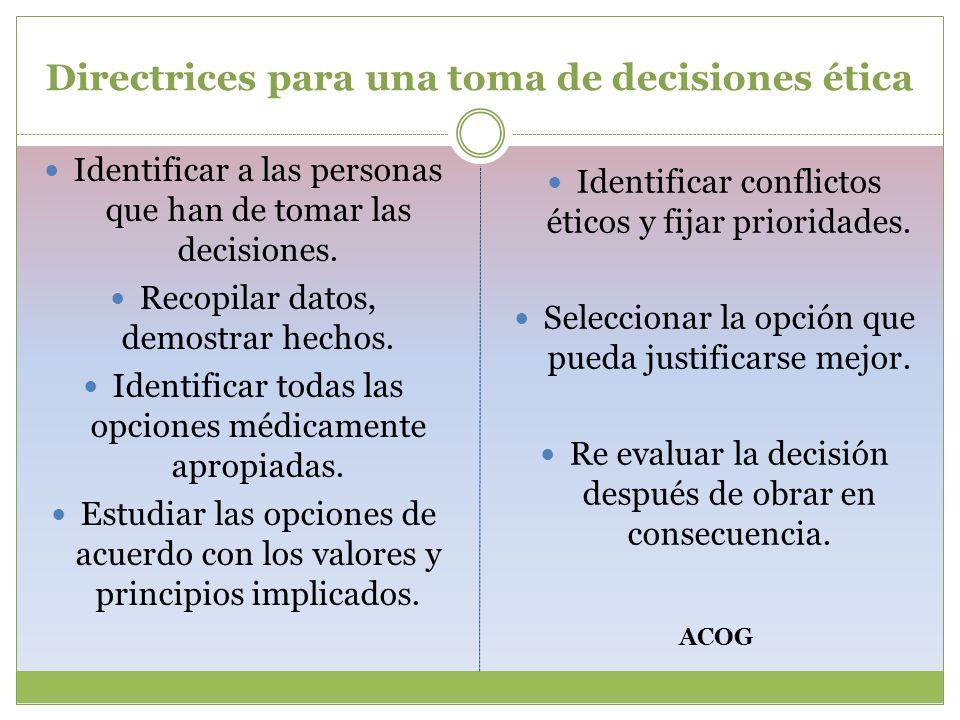 Directrices para una toma de decisiones ética Identificar a las personas que han de tomar las decisiones. Recopilar datos, demostrar hechos. Identific