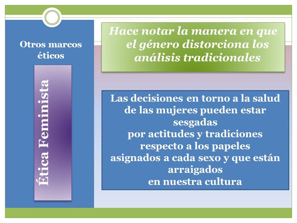 Otros marcos éticos Ética comunitaria Ideales y objetivos compartidos por la colectividad antes que la autonomía