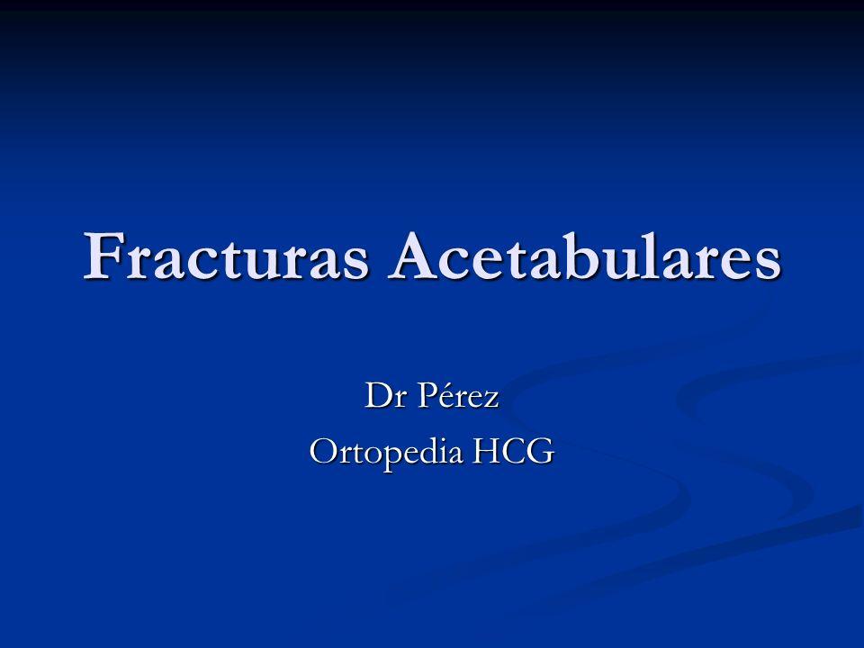 Fracturas Acetabulares Dr Pérez Ortopedia HCG