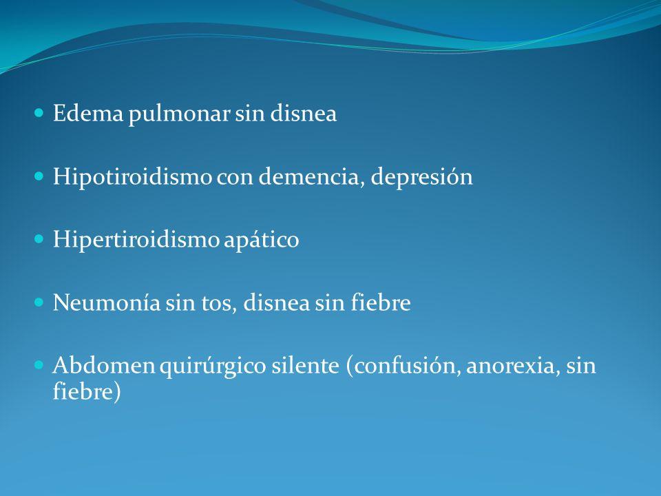 Edema pulmonar sin disnea Hipotiroidismo con demencia, depresión Hipertiroidismo apático Neumonía sin tos, disnea sin fiebre Abdomen quirúrgico silent