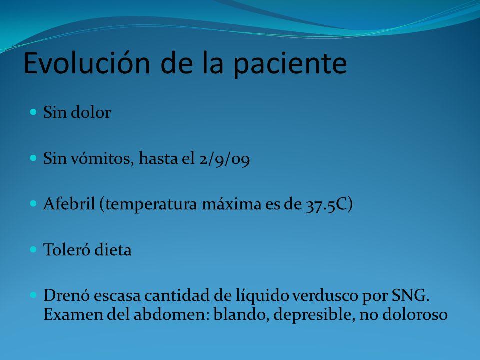 Evolución de la paciente Sin dolor Sin vómitos, hasta el 2/9/09 Afebril (temperatura máxima es de 37.5C) Toleró dieta Drenó escasa cantidad de líquido