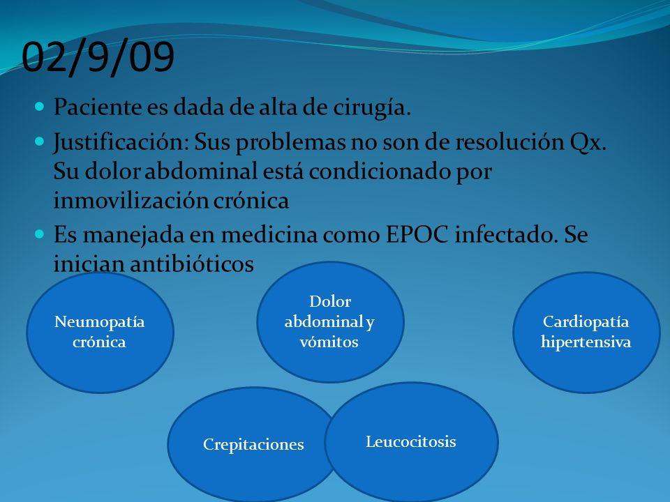 02/9/09 Paciente es dada de alta de cirugía. Justificación: Sus problemas no son de resolución Qx. Su dolor abdominal está condicionado por inmoviliza