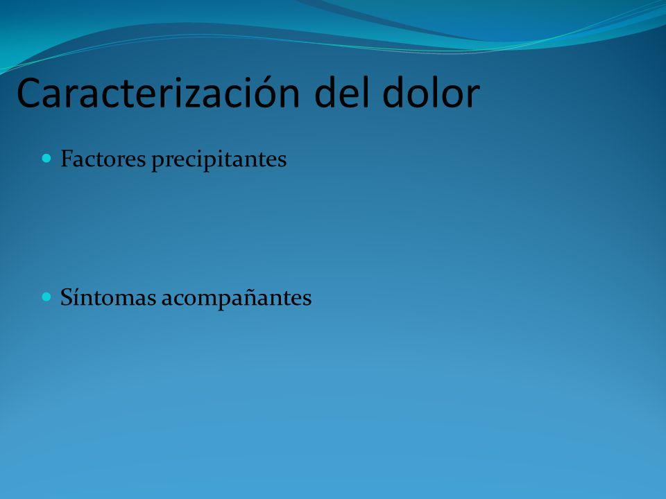 Caracterización del dolor Factores precipitantes Síntomas acompañantes