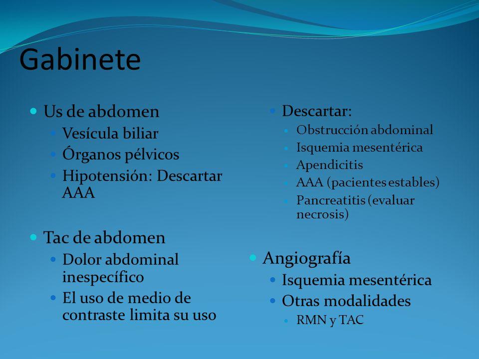 Gabinete Us de abdomen Vesícula biliar Órganos pélvicos Hipotensión: Descartar AAA Tac de abdomen Dolor abdominal inespecífico El uso de medio de cont