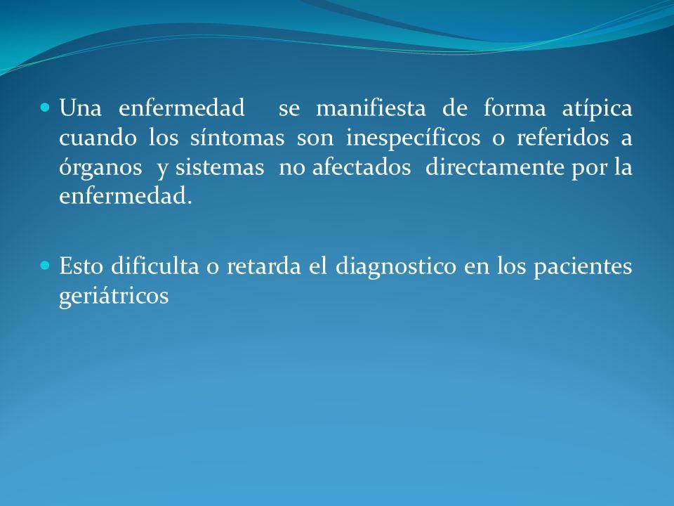 Una enfermedad se manifiesta de forma atípica cuando los síntomas son inespecíficos o referidos a órganos y sistemas no afectados directamente por la