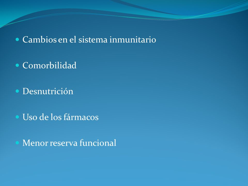 Cambios en el sistema inmunitario Comorbilidad Desnutrición Uso de los fármacos Menor reserva funcional