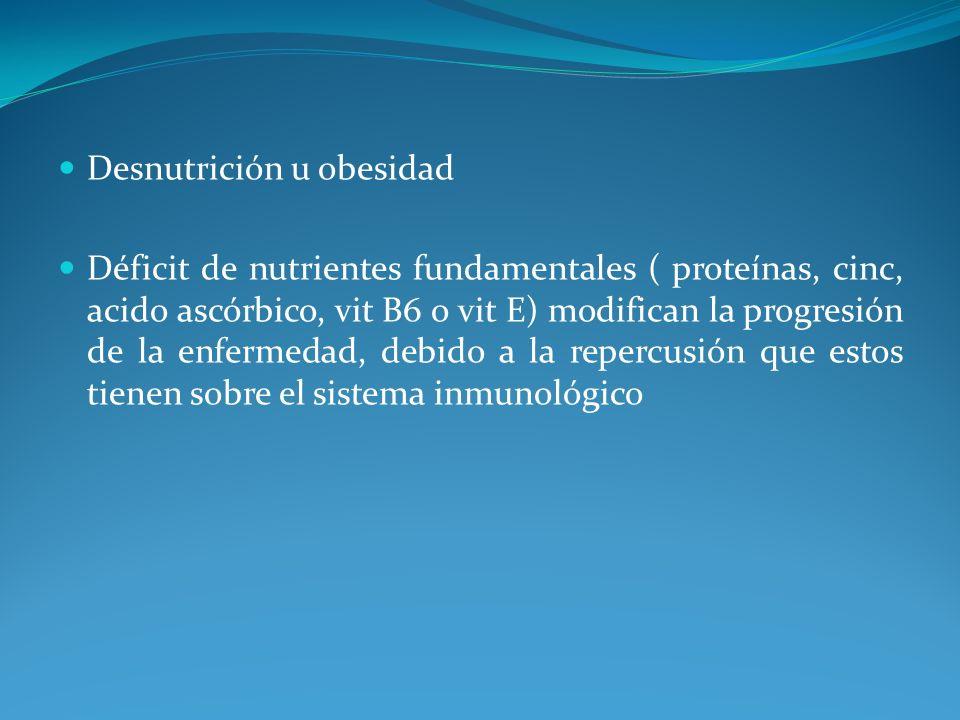 Desnutrición u obesidad Déficit de nutrientes fundamentales ( proteínas, cinc, acido ascórbico, vit B6 o vit E) modifican la progresión de la enfermed