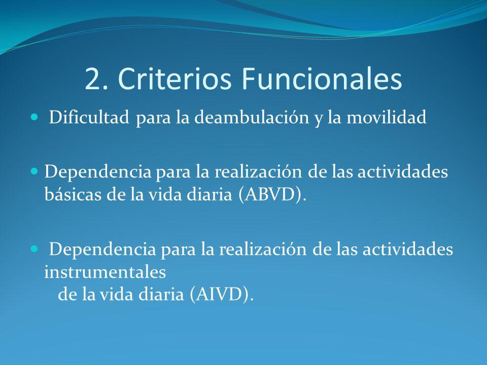 2. Criterios Funcionales Dificultad para la deambulación y la movilidad Dependencia para la realización de las actividades básicas de la vida diaria (