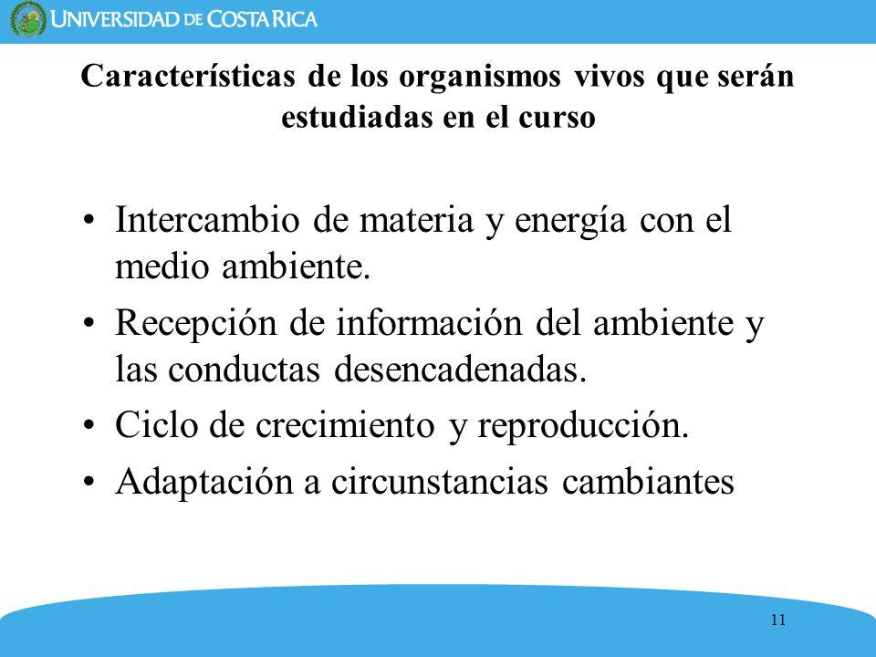 11 Características de los organismos vivos que serán estudiadas en el curso Intercambio de materia y energía con el medio ambiente. Recepción de infor