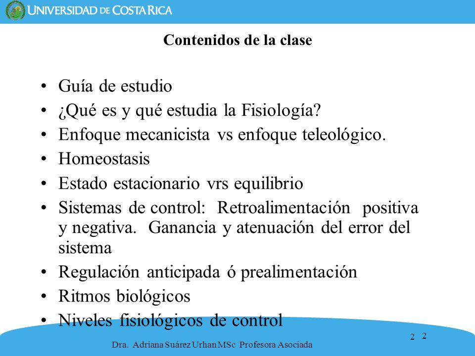 2 Contenidos de la clase Guía de estudio ¿Qué es y qué estudia la Fisiología? Enfoque mecanicista vs enfoque teleológico. Homeostasis Estado estaciona