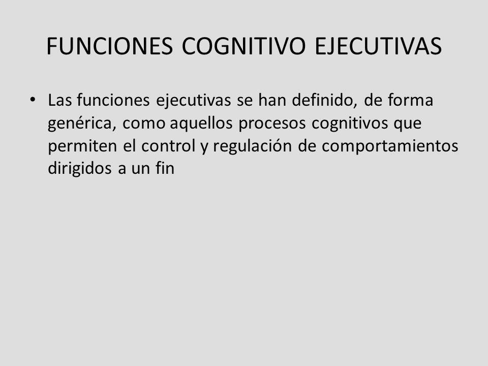 FUNCIONES COGNITIVO EJECUTIVAS Las funciones ejecutivas se han definido, de forma genérica, como aquellos procesos cognitivos que permiten el control