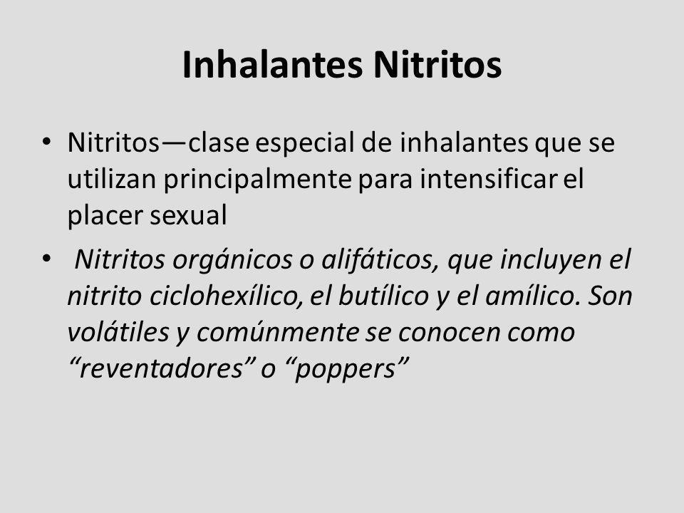 Inhalantes Nitritos Nitritosclase especial de inhalantes que se utilizan principalmente para intensificar el placer sexual Nitritos orgánicos o alifát