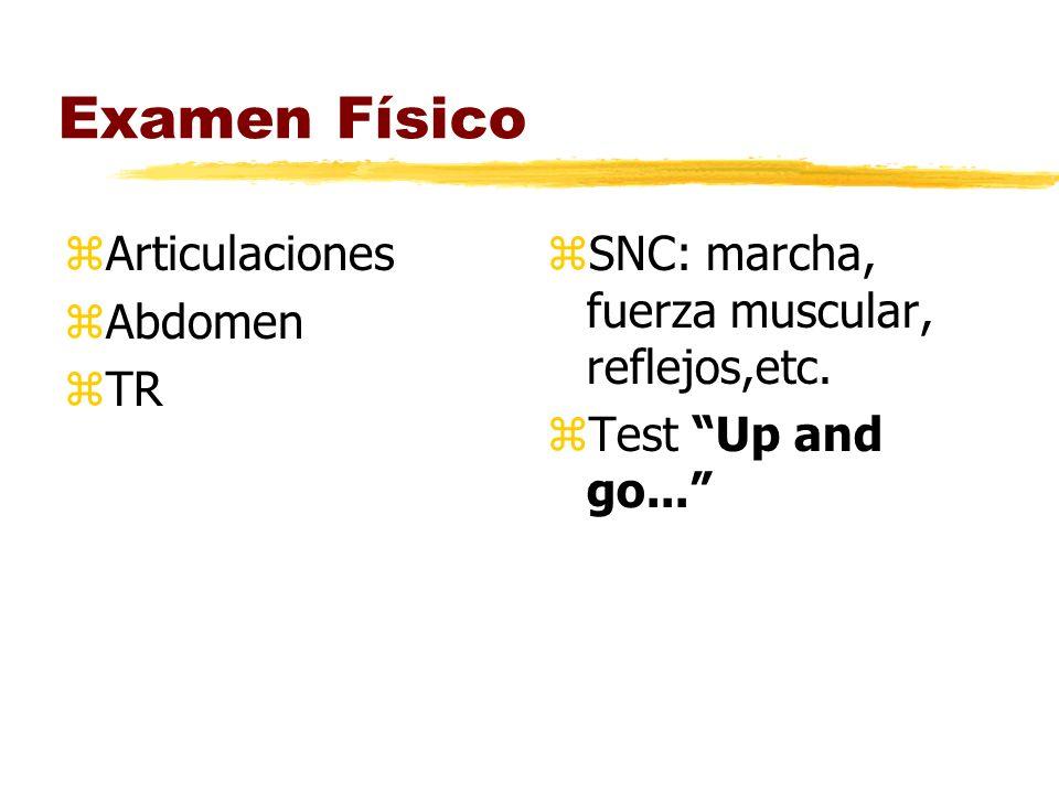 Examen Físico zArticulaciones zAbdomen zTR z SNC: marcha, fuerza muscular, reflejos,etc. z Test Up and go...