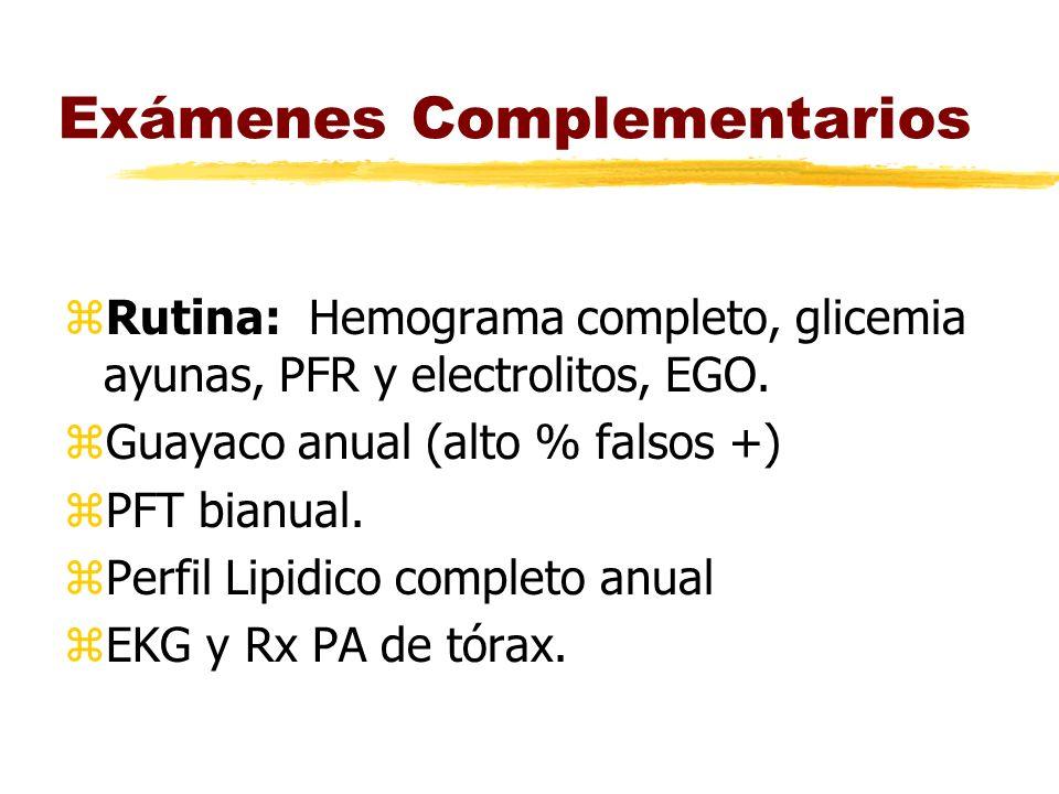 Exámenes Complementarios zRutina: Hemograma completo, glicemia ayunas, PFR y electrolitos, EGO. zGuayaco anual (alto % falsos +) zPFT bianual. zPerfil