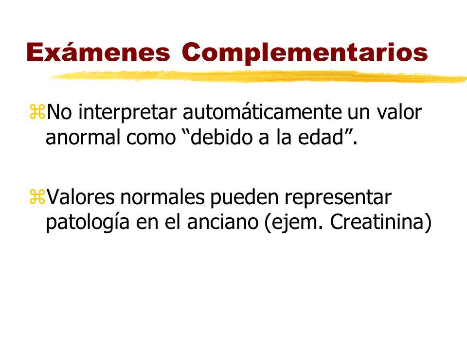 Exámenes Complementarios zNo interpretar automáticamente un valor anormal como debido a la edad. zValores normales pueden representar patología en el
