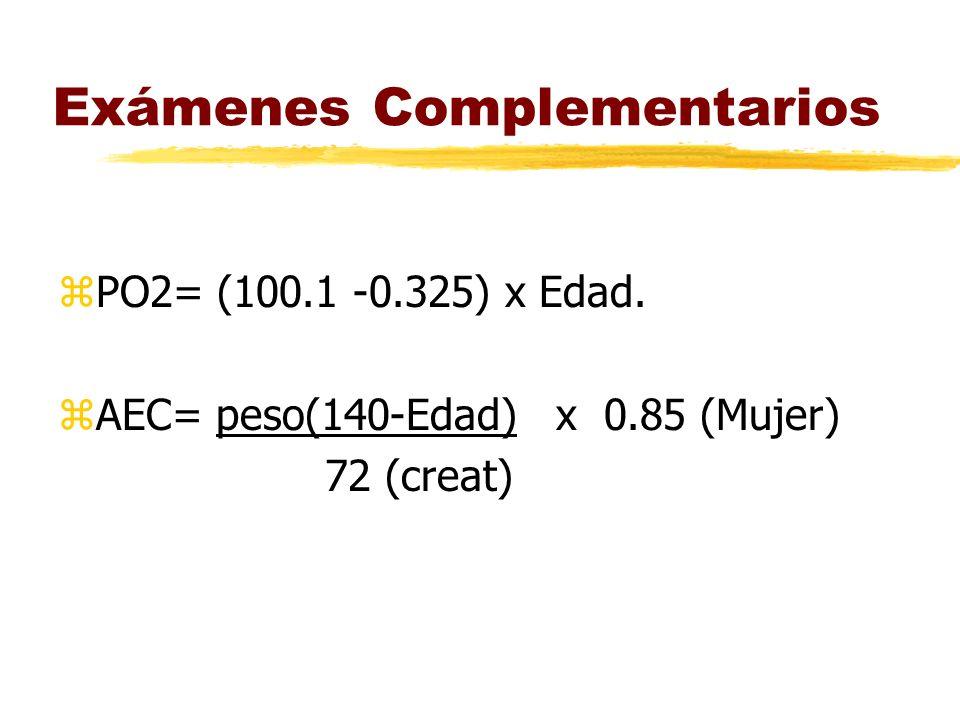 Exámenes Complementarios zPO2= (100.1 -0.325) x Edad. zAEC= peso(140-Edad) x 0.85 (Mujer) 72 (creat)