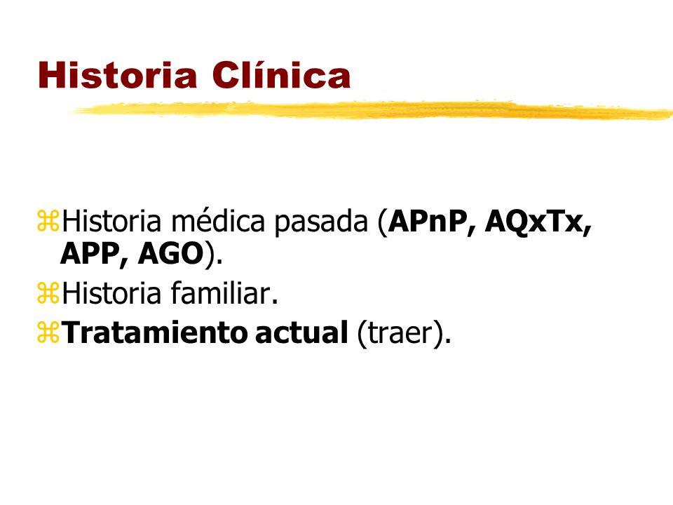 Historia Clínica zHistoria médica pasada (APnP, AQxTx, APP, AGO). zHistoria familiar. zTratamiento actual (traer).