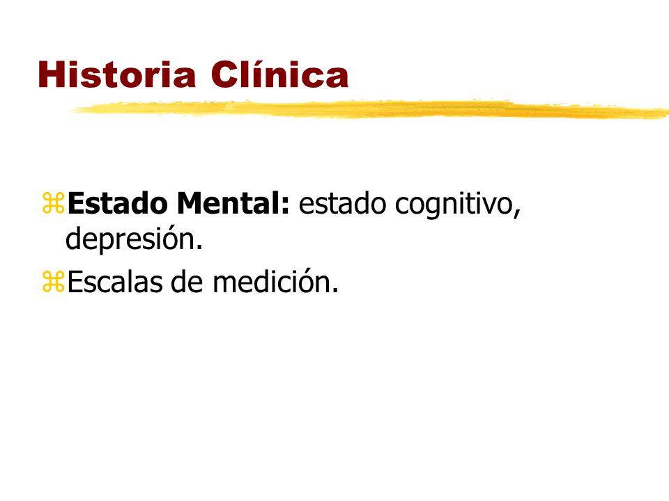 Historia Clínica zEstado Mental: estado cognitivo, depresión. zEscalas de medición.