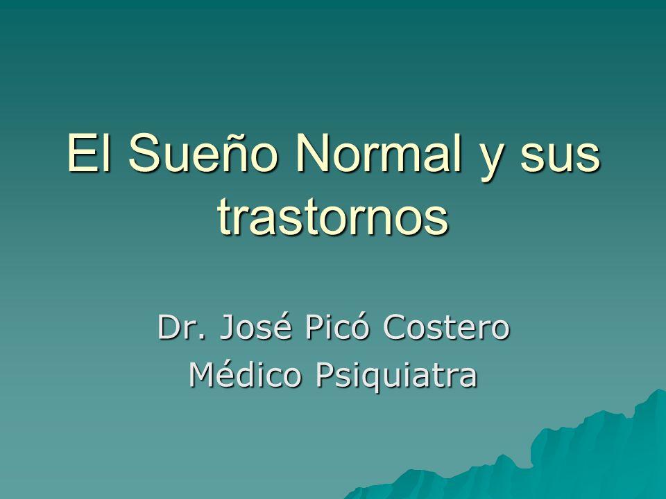El Sueño Normal y sus trastornos Dr. José Picó Costero Médico Psiquiatra