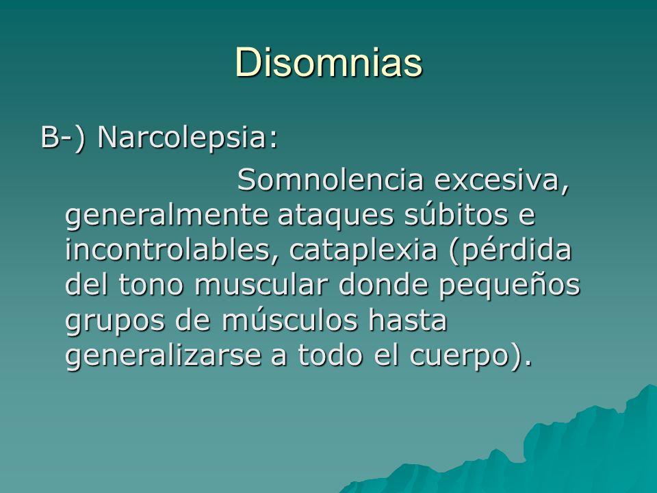 Disomnias B-) Narcolepsia: Somnolencia excesiva, generalmente ataques súbitos e incontrolables, cataplexia (pérdida del tono muscular donde pequeños g