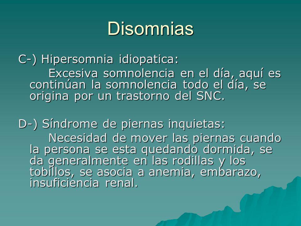 Disomnias C-) Hipersomnia idiopatica: Excesiva somnolencia en el día, aquí es continúan la somnolencia todo el día, se origina por un trastorno del SN