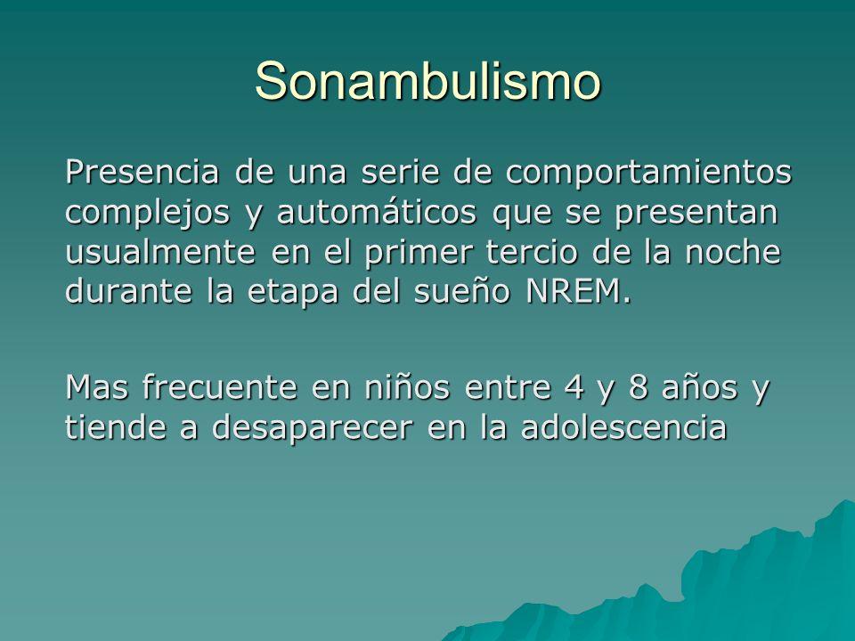 Sonambulismo Presencia de una serie de comportamientos complejos y automáticos que se presentan usualmente en el primer tercio de la noche durante la