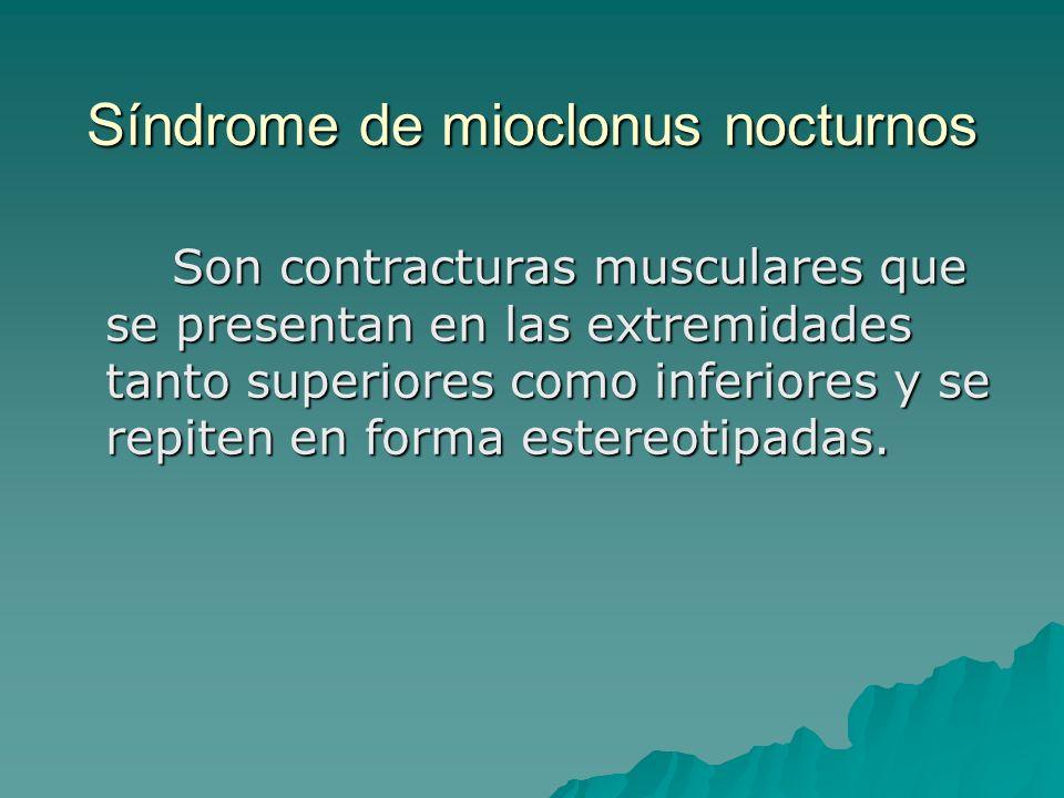 Síndrome de mioclonus nocturnos Son contracturas musculares que se presentan en las extremidades tanto superiores como inferiores y se repiten en form